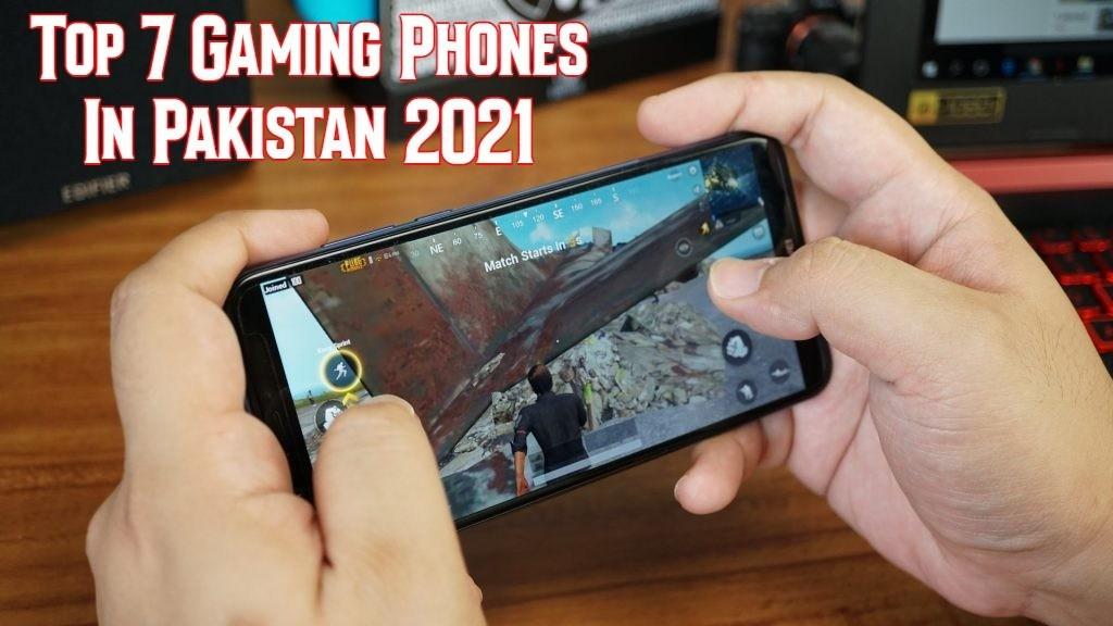 Top 7 Gaming Phones In Pakistan 2021