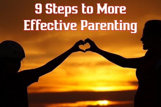 Nine Steps to More Effective Parenting