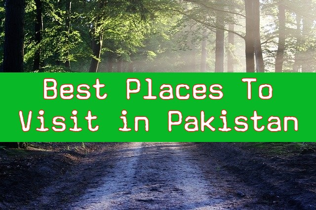 10 Best Places To Visit in Pakistan in 2021