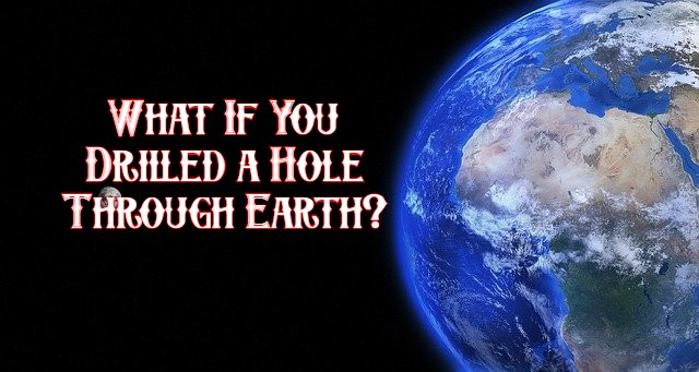 What If You Drilled a Hole Through Earth?