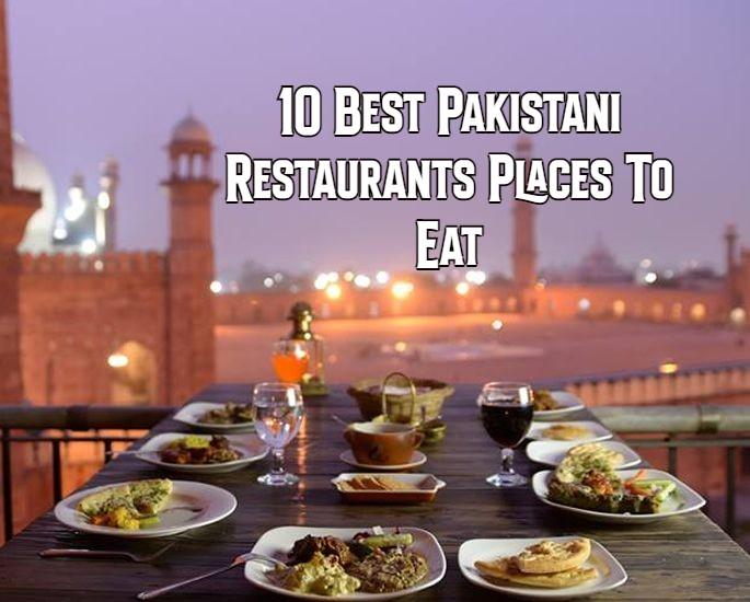10 Best Pakistani Restaurants Places To Eat