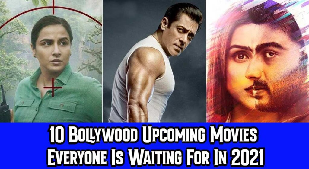 10 Bollywood Upcoming Movies Everyone Is Waiting For In 2021