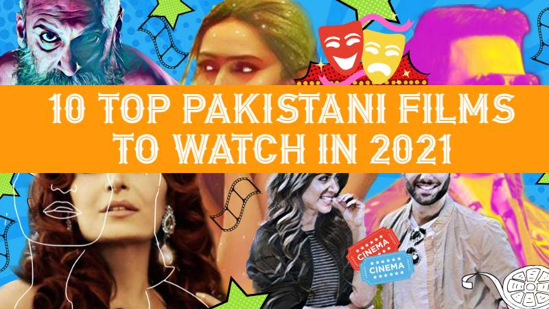 10 Top Pakistani Films to Watch in 2021
